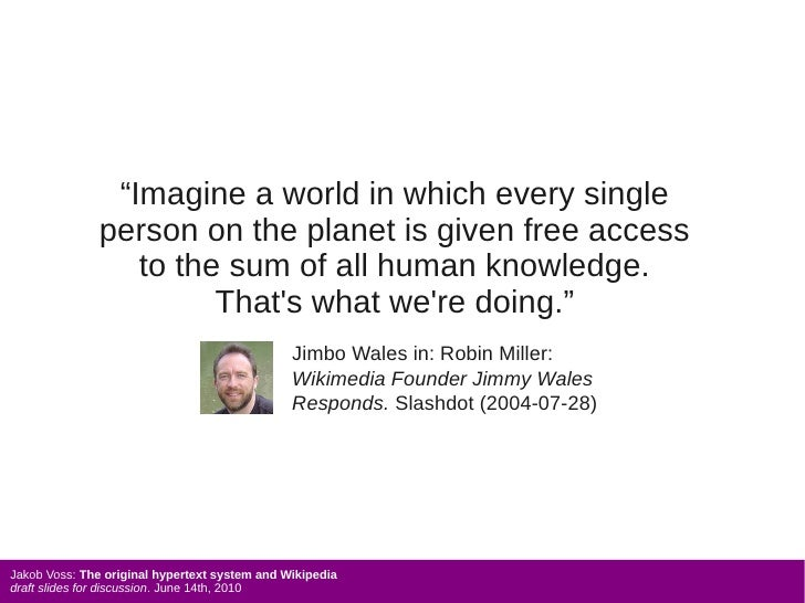 """""""Imagine a world in which every single               person on the planet is given free access                  to the sum..."""