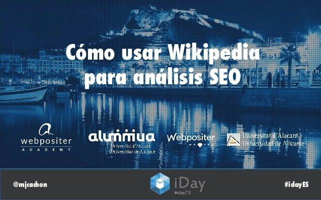 @mjcachon #idayES Cómo usar Wikipedia para análisis SEO