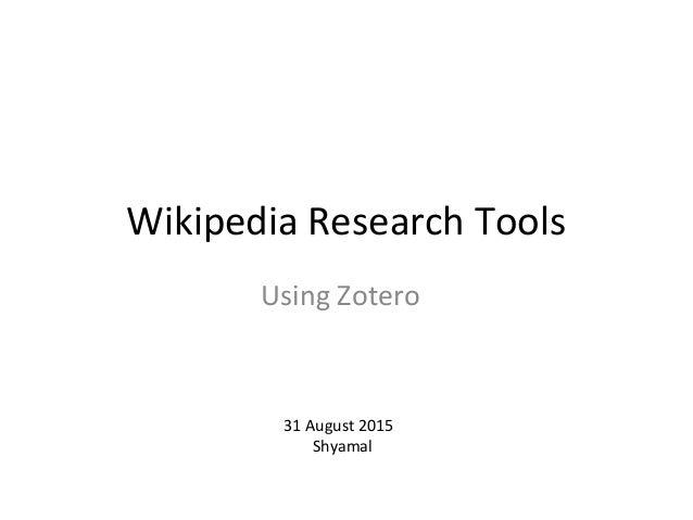 Wikipedia Research Tools Using Zotero 31 August 2015 Shyamal