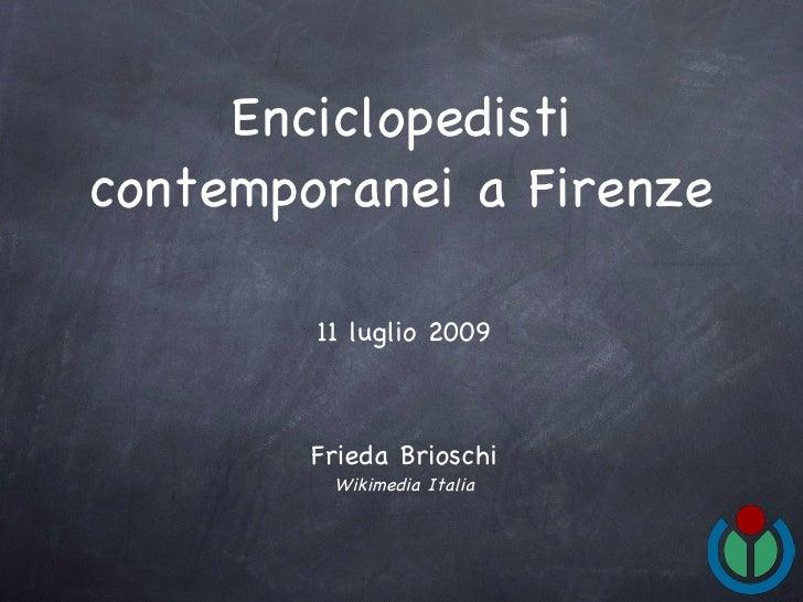 Enciclopedisti contemporanei a Firenze          11 luglio 2009            Frieda Brioschi          Wikimedia Italia