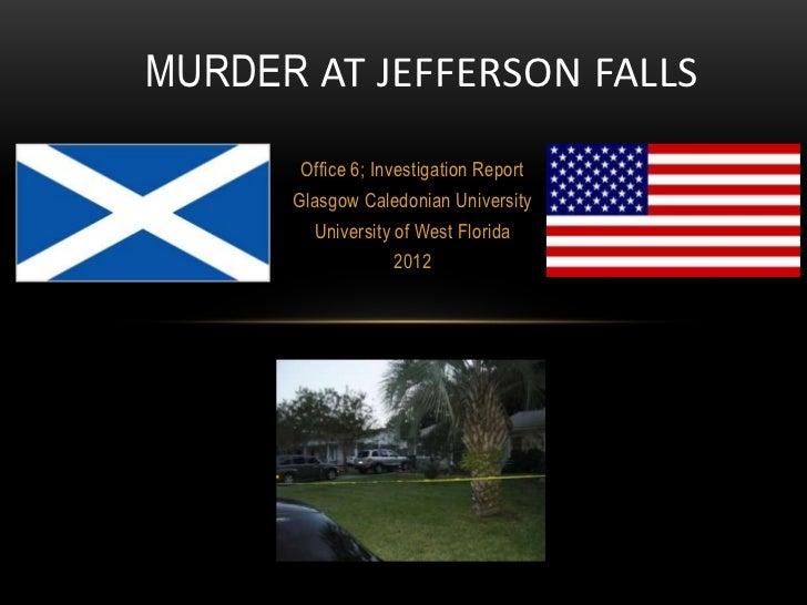 MURDER AT JEFFERSON FALLS       Office 6; Investigation Report      Glasgow Caledonian University        University of Wes...