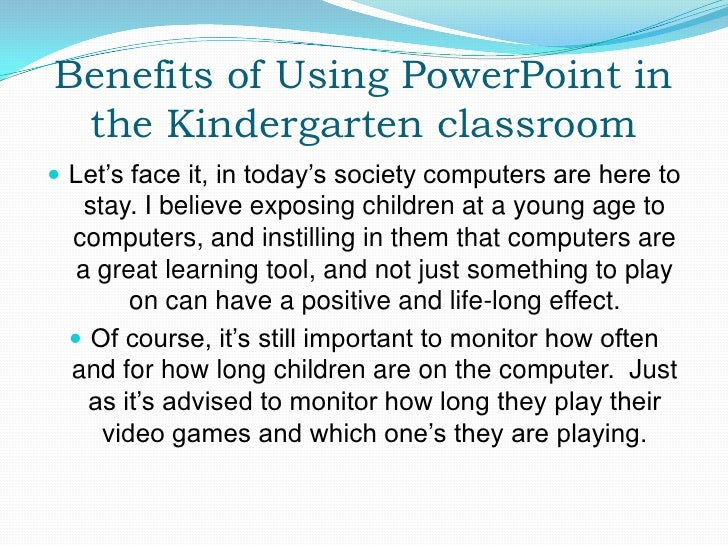 Benefits of Using PowerPoint in  the Kindergarten classroom  Let's face it, in today's society computers are here to    s...