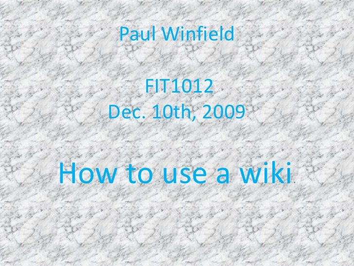 Paul Winfield FIT1012Dec. 10th, 2009<br />How to use a wiki.<br />