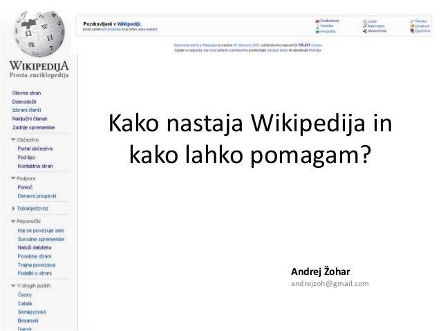 Kako nastaja Wikipedija in  kako lahko pomagam?                Andrej Žohar                andrejzoh@gmail.com