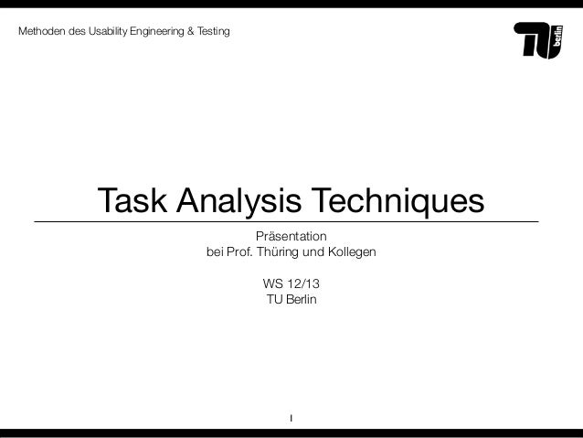 Methoden des Usability Engineering & Testing                Task Analysis Techniques                                      ...