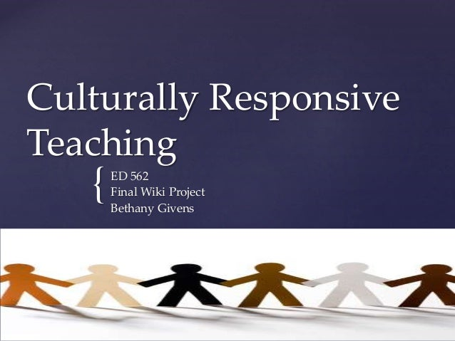 { Culturally Responsive Teaching ED 562 Final Wiki Project Bethany Givens