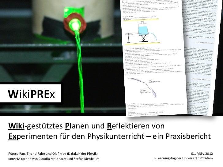 WikiPRExWiki-gestütztes Planen und Reflektieren vonExperimenten für den Physikunterricht – ein PraxisberichtFranco Rau, Th...