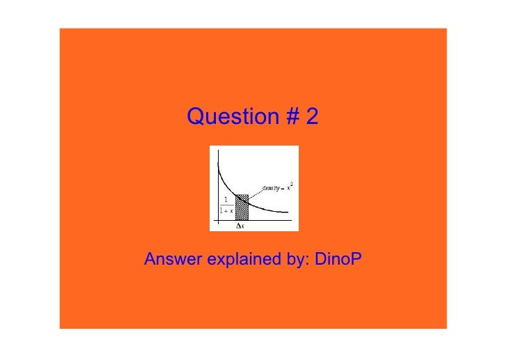 Question # 2     Answer explained by: DinoP