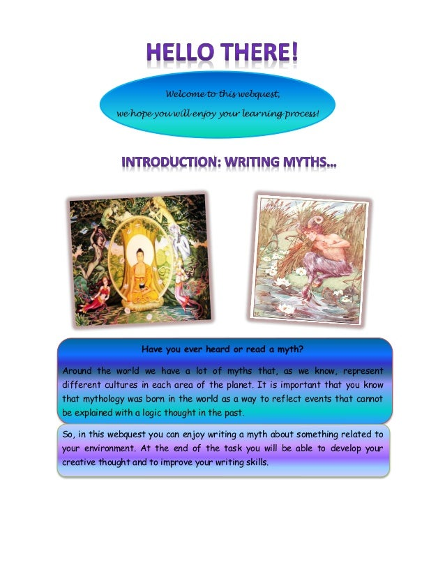 Welcome to this webquest, we hope you will enjoy your learning process! Have you ever heard or read a myth? Around the wor...