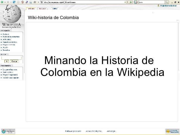 Wiki-historia de Colombia <ul><li>Minando la Historia de Colombia en la Wikipedia </li></ul>