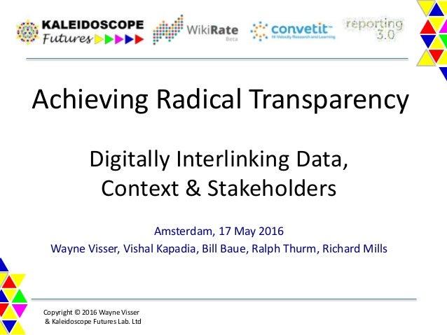Copyright © 2016 Wayne Visser & Kaleidoscope Futures Lab. Ltd Achieving Radical Transparency Digitally Interlinking Data, ...