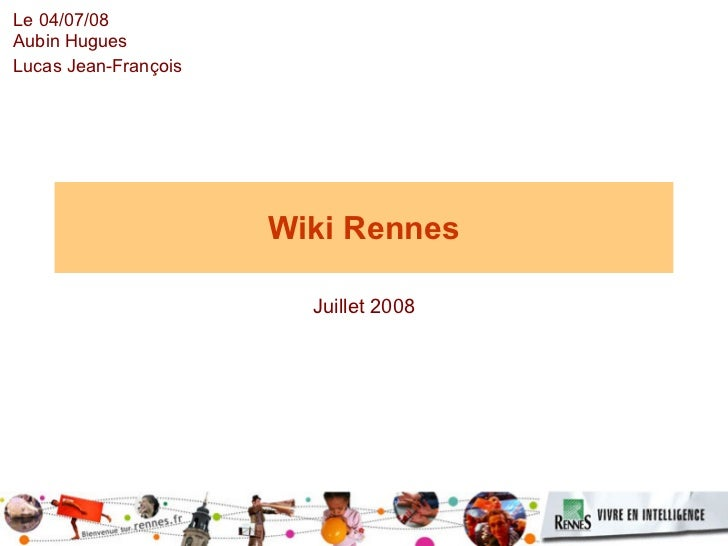 Wiki Rennes Juillet 2008 Le 04/07/08 Aubin Hugues Lucas Jean-François