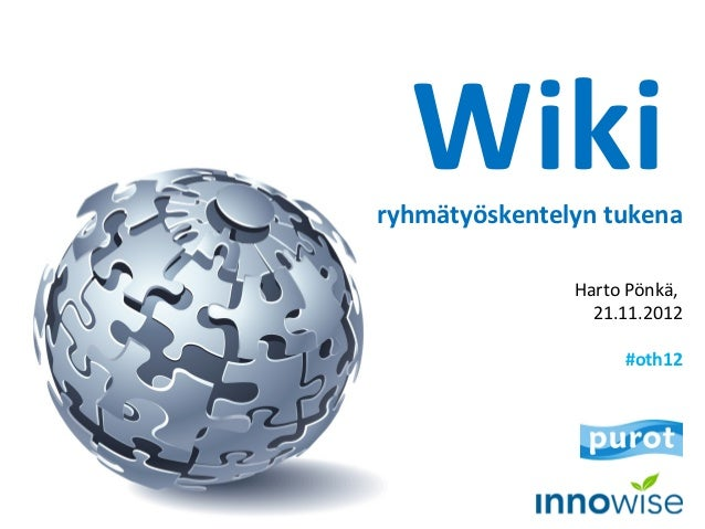 Wikiryhmätyöskentelyn tukena               Harto Pönkä,                 21.11.2012                    #oth12