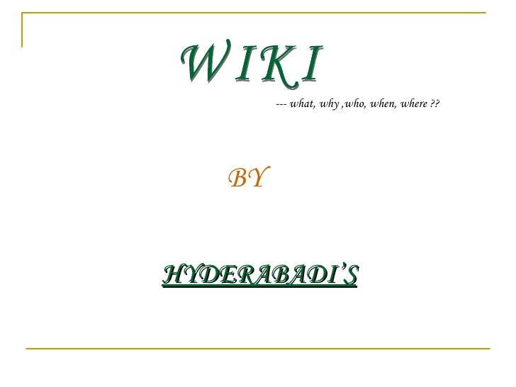WIKI --- what, why ,who, when, where ?? BY HYDERABADI'S