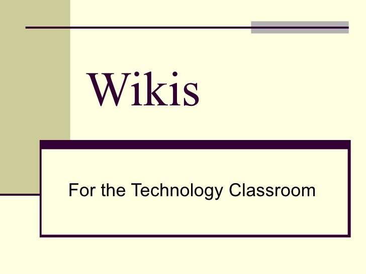 Wikis  For the Technology Classroom