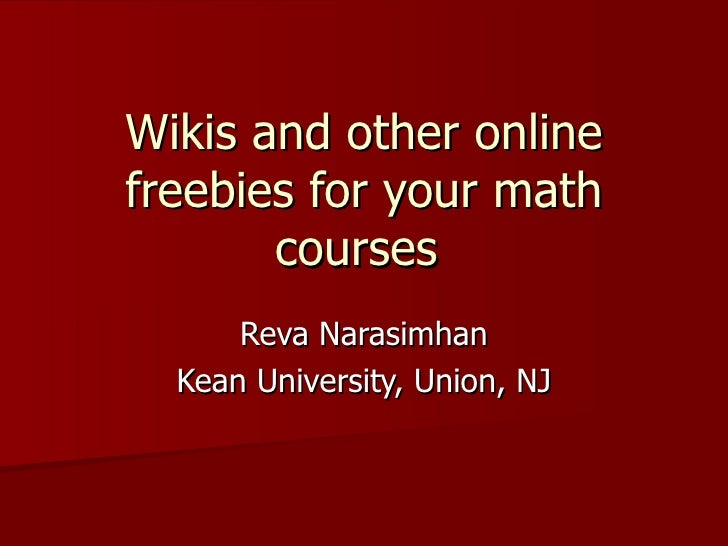 Wikis and other online freebies for your math courses  Reva Narasimhan Kean University, Union, NJ