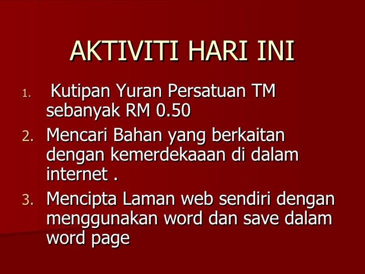 AKTIVITI HARI INI <ul><li>Kutipan Yuran Persatuan TM sebanyak RM 0.50  </li></ul><ul><li>Mencari Bahan yang berkaitan deng...