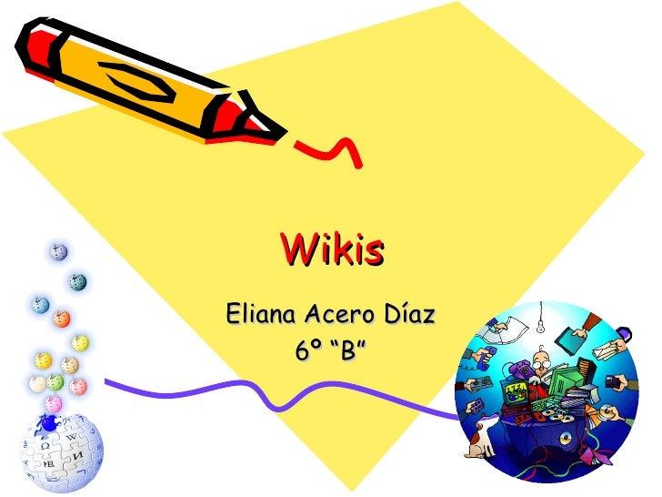 "Wikis Eliana Acero Díaz 6º ""B"""