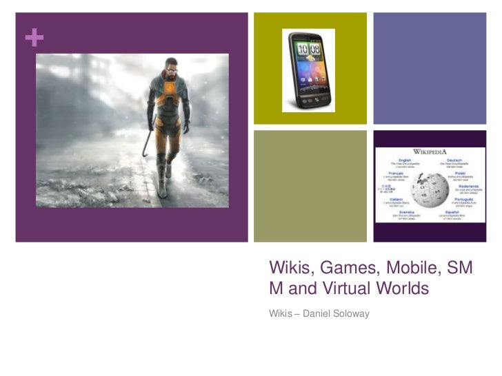 Wikis, Games, Mobile, SMM and Virtual Worlds <br />Wikis – Daniel Soloway<br />