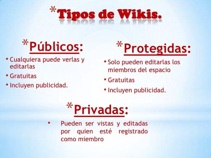 *Tipos de Wikis.     *Públicos:                     *Protegidas:• Cualquiera puede verlas y     • Solo pueden editarlas lo...
