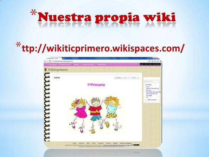*Nuestra propia wiki*ttp://wikiticprimero.wikispaces.com/