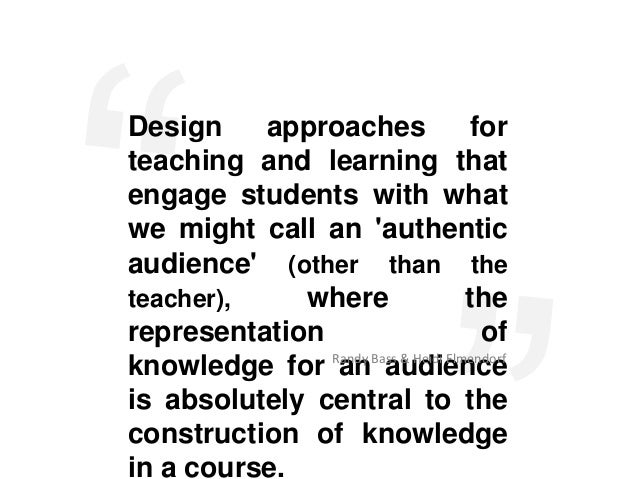 Design    approaches                forteaching and learning thatengage students with whatwe might call an authenticaudien...