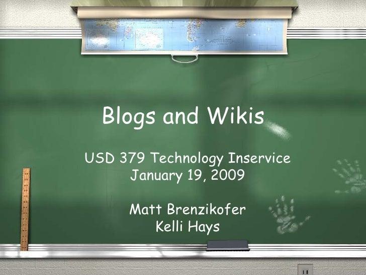 Blogs and Wikis USD 379 Technology Inservice January 19, 2009 Matt Brenzikofer Kelli Hays