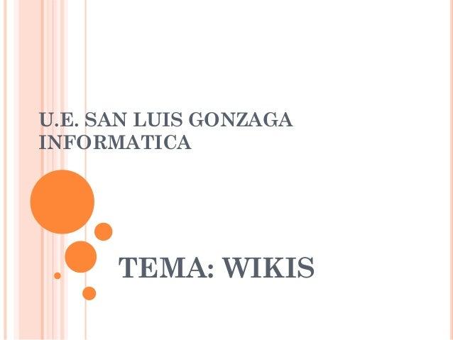 U.E. SAN LUIS GONZAGA INFORMATICA  TEMA: WIKIS