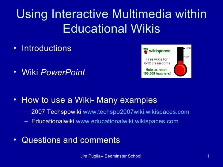 Using Interactive Multimedia within Educational Wikis <ul><li>Introductions  </li></ul><ul><li>Wiki  PowerPoint </li></ul>...
