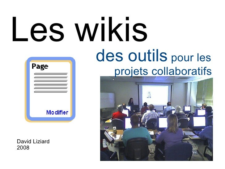 Les wikis <ul><ul><li>des outils  pour les  </li></ul></ul><ul><ul><li>projets collaboratifs   </li></ul></ul><ul><ul><li>...