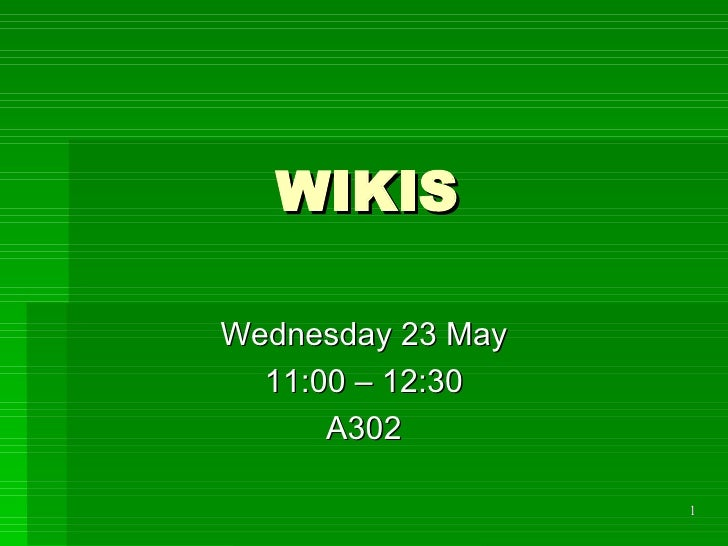 WIKIS Wednesday 23 May 11:00 – 12:30 A302