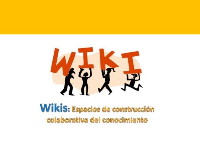 espacios colaborativos de construcción del conocimiento Wikis