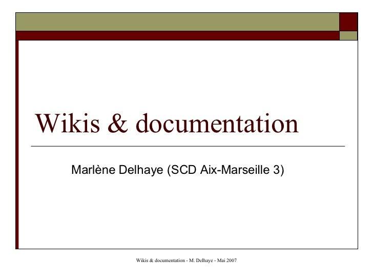 Wikis & documentation <ul><ul><li>Marlène Delhaye (SCD Aix-Marseille 3) </li></ul></ul>