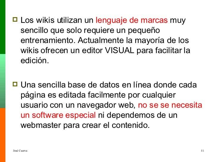 <ul><li>Los wikis utilizan un  lenguaje de marcas  muy sencillo que solo requiere un pequeño entrenamiento. Actualmente la...