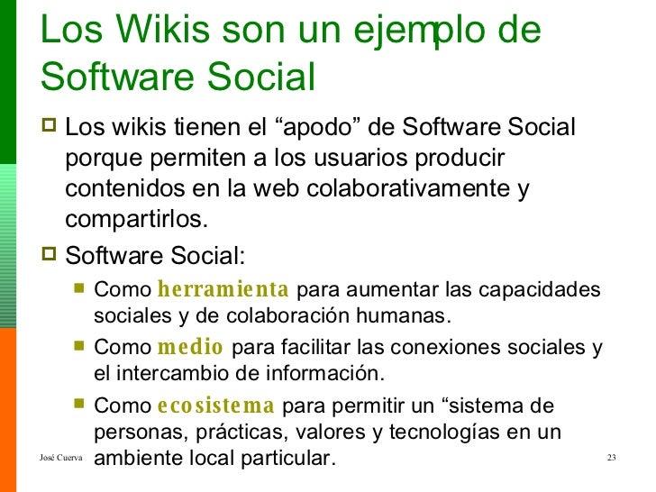 """Los Wikis son un ejemplo de Software Social <ul><li>Los wikis tienen el """"apodo"""" de Software Social porque permiten a los u..."""