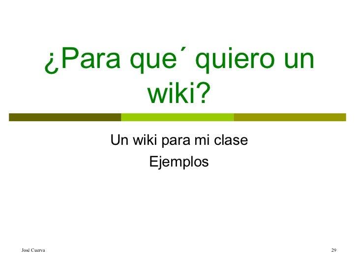 ¿Para que´ quiero un wiki? Un wiki para mi clase Ejemplos