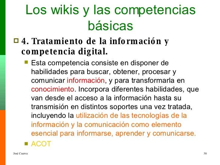 Los wikis y las competencias básicas <ul><li>4. Tratamiento de la información y competencia digital. </li></ul><ul><ul><li...