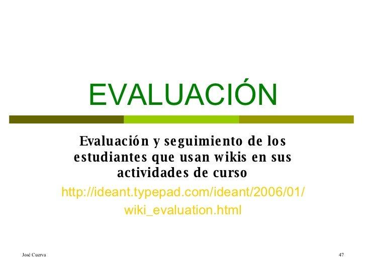 EVALUACIÓN Evaluación y seguimiento de los estudiantes que usan wikis en sus actividades de curso http :// ideant.typepad....