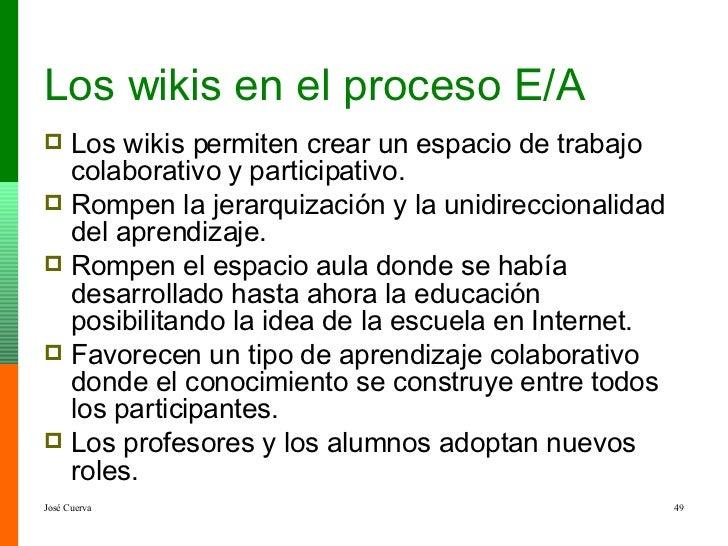 Los wikis en el proceso E/A <ul><li>Los wikis permiten crear un espacio de trabajo colaborativo y participativo.  </li></u...
