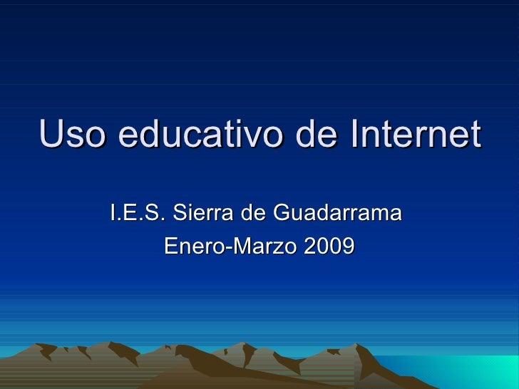 Uso educativo de Internet I.E.S. Sierra de Guadarrama  Enero-Marzo 2009