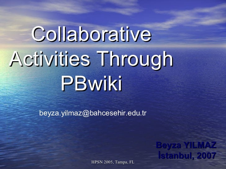 Collaborative Activities Through PBwiki Beyza YILMAZ İstanbul, 2007 [email_address]