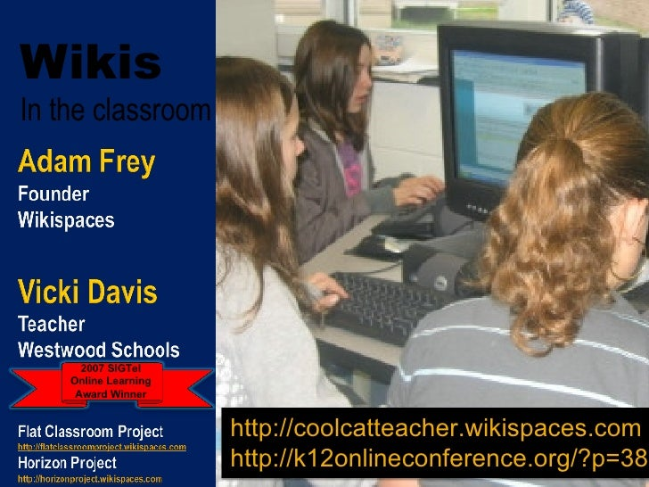 Wikis In the classroom 2007 SIGTel Online Learning Award Winner http://coolcatteacher.wikispaces.com http://k12onlineconfe...