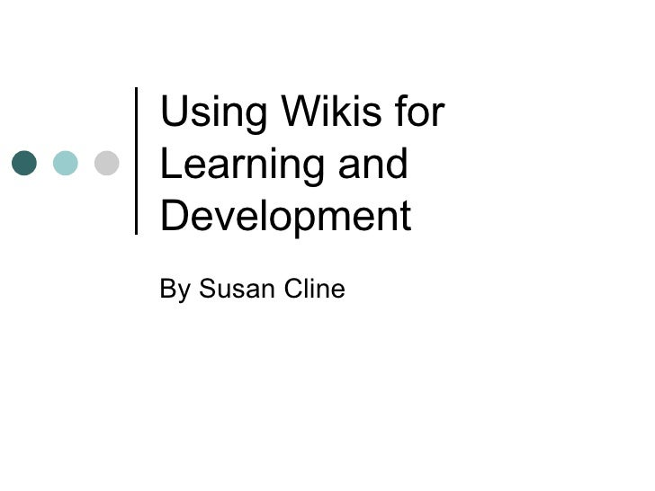 Using Wikis for Learning and Development By Susan Cline