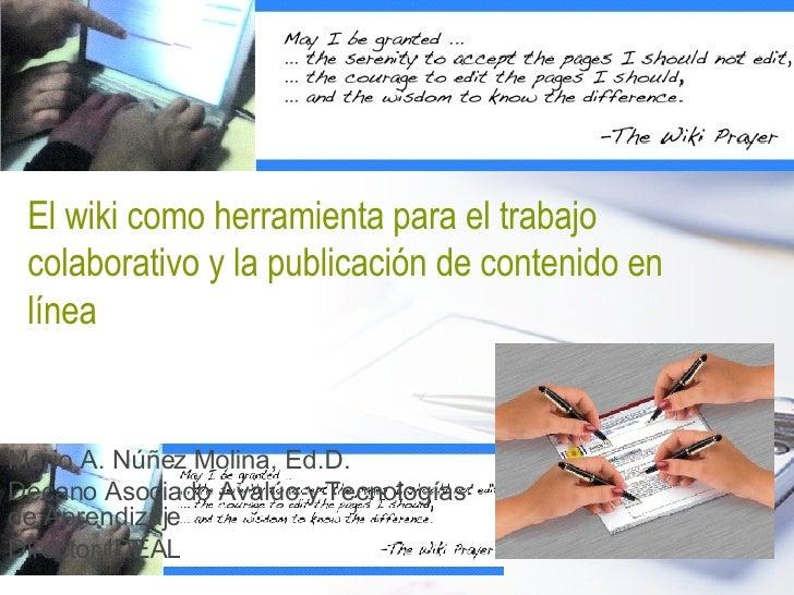 El wiki como herramienta para el trabajo colaborativo y la publicación de contenido en línea   Mario A. Núñez Molina, Ed.D...