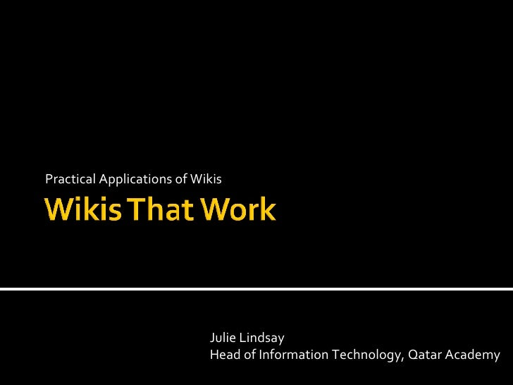 Practical Applications of Wikis Julie Lindsay Head of Information Technology, Qatar Academy