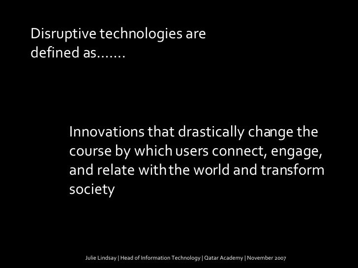Julie Lindsay | Head of Information Technology | Qatar Academy | November 2007 Innovations that drastically change the cou...