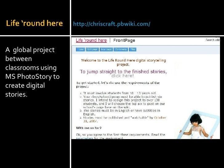 <ul><li>A  global project between classrooms using MS PhotoStory to create digital stories. </li></ul>Julie Lindsay | Head...