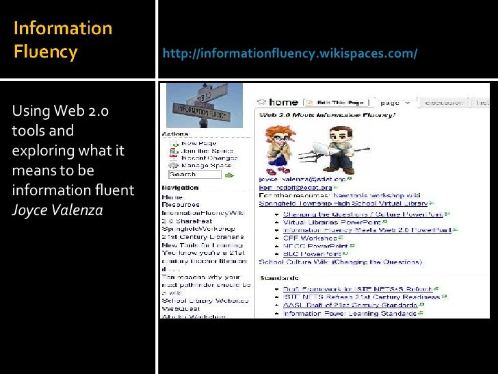 <ul><li>Using Web 2.0 tools and exploring what it means to be information fluent </li></ul><ul><li>Joyce Valenza </li></ul...