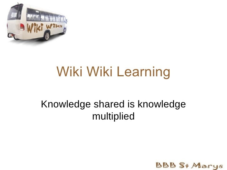 Wiki Wiki Learning Knowledge shared is knowledge multiplied