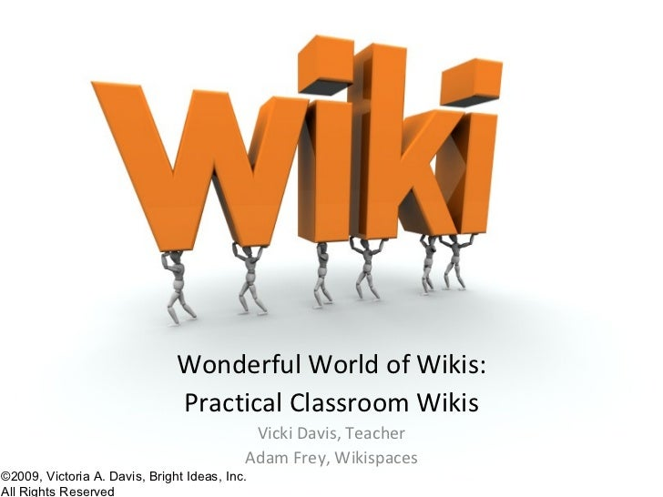 Wonderful World of Wikis:                                Practical Classroom Wikis                                        ...